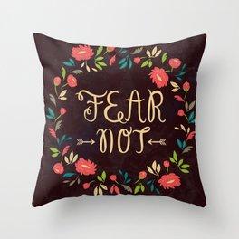 Fear Not Throw Pillow