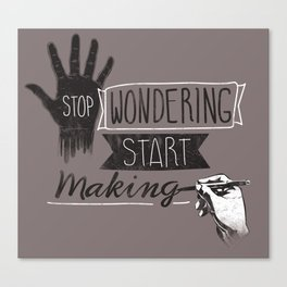 Stop Wondering Start Making Canvas Print