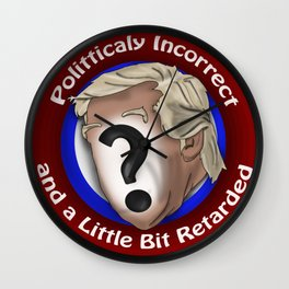 Polittically Incorrect and a little bit retarded Wall Clock