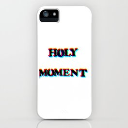 HOLY MOMENT iPhone Case