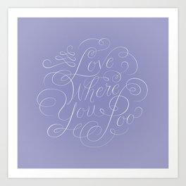 Love Where You Poo - Periwinkle Art Print