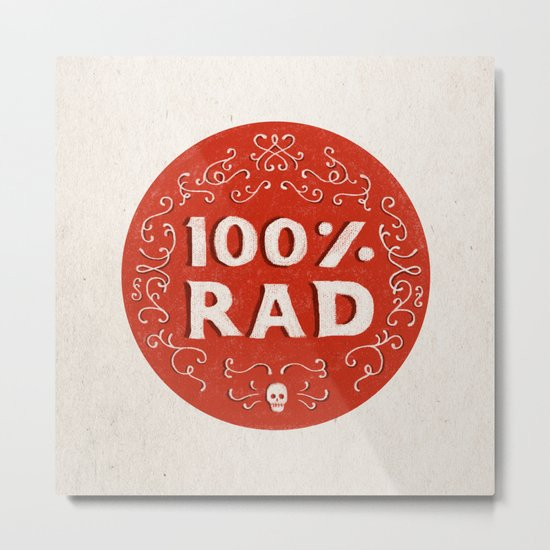 100% Rad Metal Print