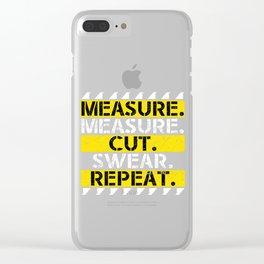 MEASURE MEASURE CUT SWEAR REPEAT Clear iPhone Case