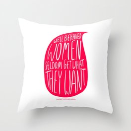 Well Behaved Women Seldom Get What They Want - Pink Throw Pillow