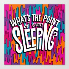 What's the point of even sleeping? Canvas Print