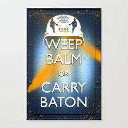 WEEP BALM OR CARRY BATON (Keep calm) Canvas Print