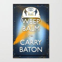 WEEP BALM OR CARRY BATON (Keep calm) Canvas Print