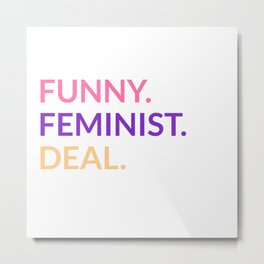 Funny. Feminist. Deal. Metal Print
