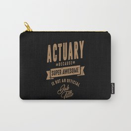 Actuary - Funny Job and Hobby Carry-All Pouch