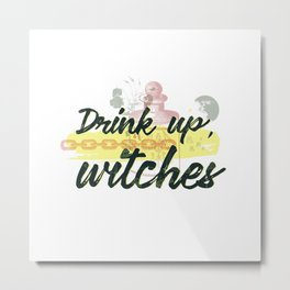 Witchy Puns - Drink up, witches Metal Print