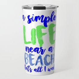 A Simple Life Near A Beach, That's All I Want. (2) Travel Mug