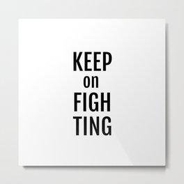 Keep on fighting! Metal Print