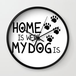 Home is were dog is Wall Clock