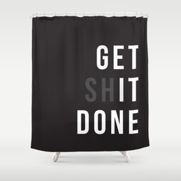 Get Shit Done (Black version) Shower Curtain