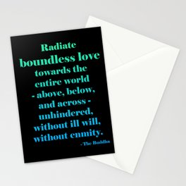 Radiate Boundless Love For the Entire World- Above, Below, and Across- Unhindered, Without Ill Will, Without Enmity. - Buddha Quote Stationery Cards