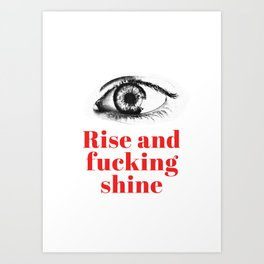 Rise and fucking shine - minimalistic typograhpic collage artprint Art Print
