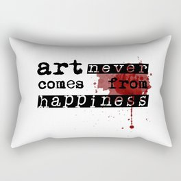 Art Never Comes From Happiness - Typography Artwork Rectangular Pillow