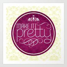 Make it Pretty Art Print