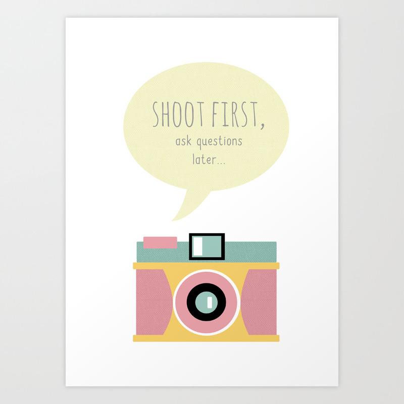 Shoot First, Ask Questions Later Art Print by Teacuppiranha PRN841980
