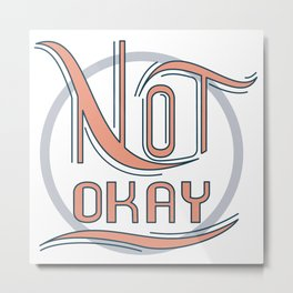 Not Okay Metal Print