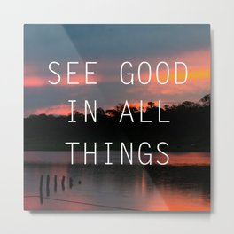 See good all thinks Metal Print