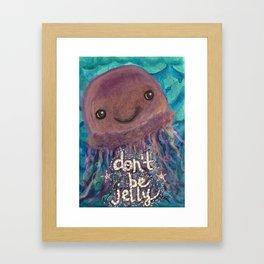 don't be jelly Framed Art Print