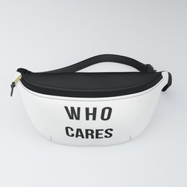 Who Cares Funny Quote Fanny Pack