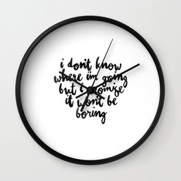 I Dont Know Where Im Going Wall Clock