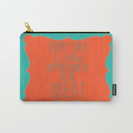 Every day is a new opportunity to be great Carry-All Pouch