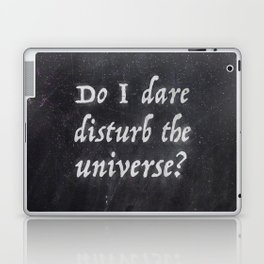 Do I Dare Disturb the Universe? Laptop & iPad Skin