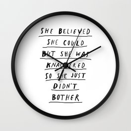 She Believed She Could But She Was knackered So She Just Didn't Bother black and white poster Wall Clock