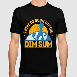 Funny Food Hiking Shirt I Hike To Burn Off The Dim sum T-shirt