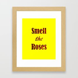 SMELL THE ROSES Framed Art Print