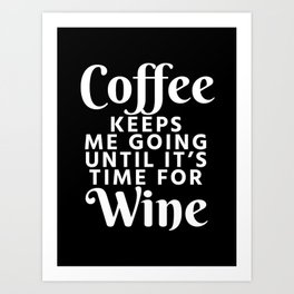 Coffee Keeps Me Going Until It's Time For Wine (Black & White) Art Print