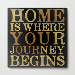 Home Is Where Your Journey Begins Metal Print