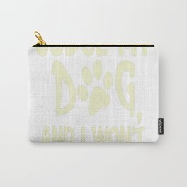 Dont Judge My Dog And I Wont Judge Your Kids Carry-All Pouch