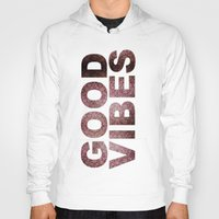 good vibes Hoodies featuring GOOD VIBES by Michelle