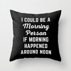 Could Be Morning Person Funny Quote Throw Pillow