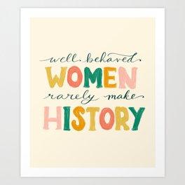 Well Behaved Women Rarely Make History Art Print
