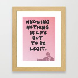 knowing nothing in life but to be legit Framed Art Print