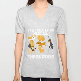 Need All These Dogs Gift For Dog Lover Dog Rescue Gift Unisex V-Neck