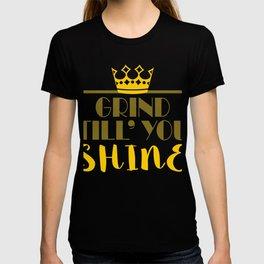 "A Shining Tee For A Wonderful You Saying ""Grind ""Till You Shine"" T-shirt Design Successful T-shirt"