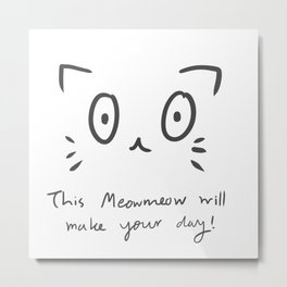 This Meowmeow will make your day! Metal Print