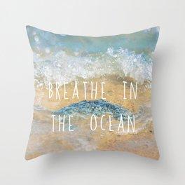 Breathe in the Ocean Throw Pillow