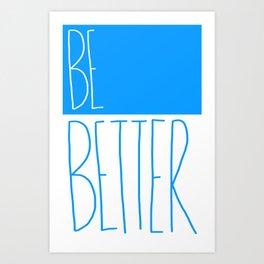 Be Better Art Print