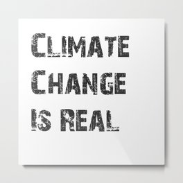 Climate Change Is Real Metal Print