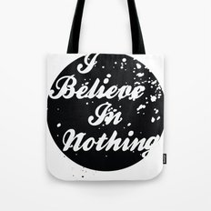 I Believe  In Nothing Tote Bag