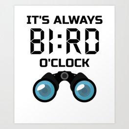 It's ALWAYS Bird O'Clock! Birding, Birdwatcher  Art Print