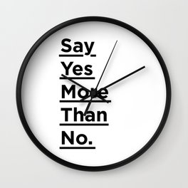 Say Yes More Than No black and white monochrome typography poster design home wall bedroom decor Wall Clock