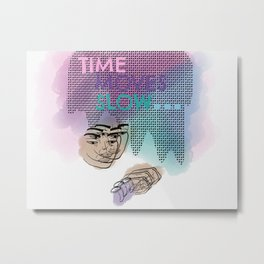 Time Moves Slow Metal Print